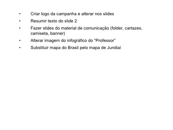 <ul><li>Criar logo da campanha e alterar nos slides </li></ul><ul><li>Resumir texto do slide 2 </li></ul><ul><li>Fazer sli...
