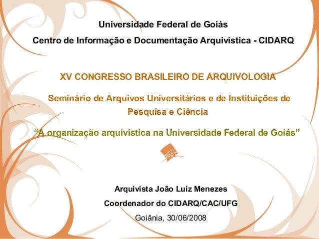 XV CONGRESSO BRASILEIRO DE ARQUIVOLOGIA Seminário de Arquivos Universitários e de Instituições de Pesquisa e Ciência Unive...