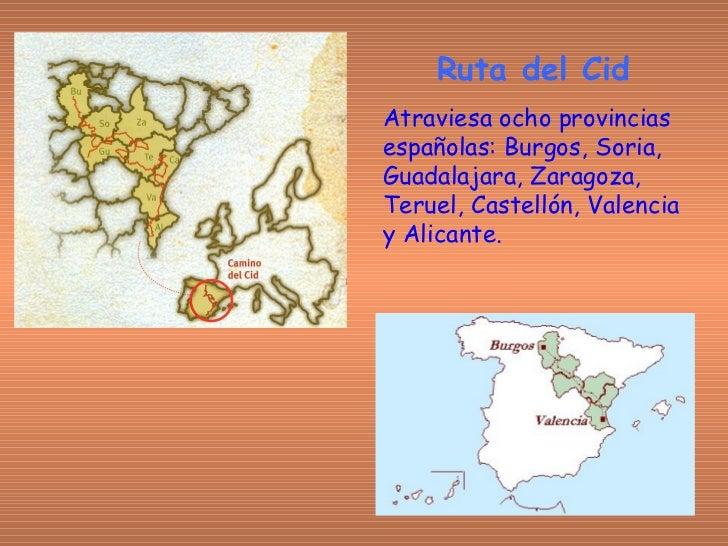 Ruta del Cid Atraviesa ocho provincias españolas: Burgos, Soria, Guadalajara, Zaragoza, Teruel, Castellón, Valencia y Alic...
