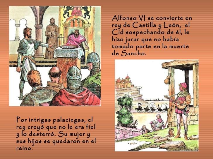 Alfonso VI se convierte en rey de Castilla y León,  el Cid sospechando de él, le hizo jurar que no había tomado parte en l...