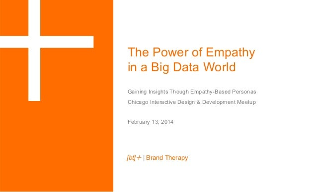 """  The Power of Empathy in a Big Data World Gaining Insights Though Empathy-Based Personas Chicago Interactive Design & D..."