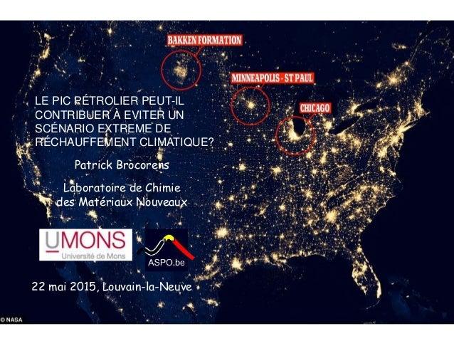 22 mai 2015, Louvain-la-Neuve Patrick Brocorens Laboratoire de Chimie des Matériaux Nouveaux LE PIC PÉTROLIER PEUT-IL CONT...