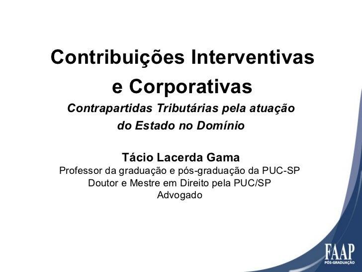 Contribuições Interventivas      e Corporativas Contrapartidas Tributárias pela atuação         do Estado no Domínio      ...