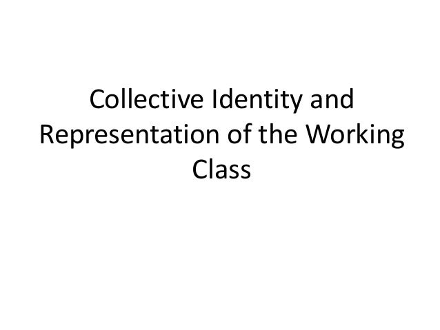 Collective Identity and Representation of the Working Class