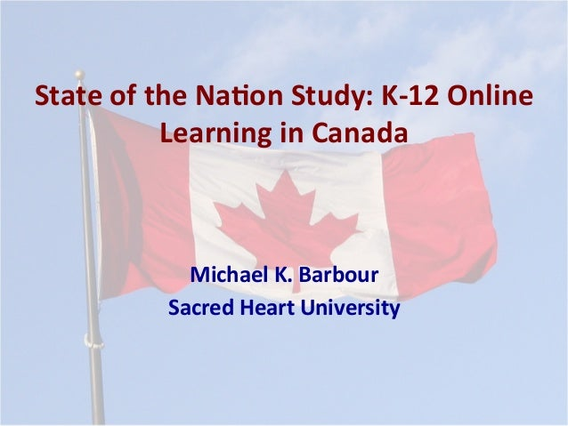 State	   of	   the	   Na*on	   Study:	   K-­‐12	   Online	    Learning	   in	   Canada	    Michael	   K.	   Barbour	    Sa...