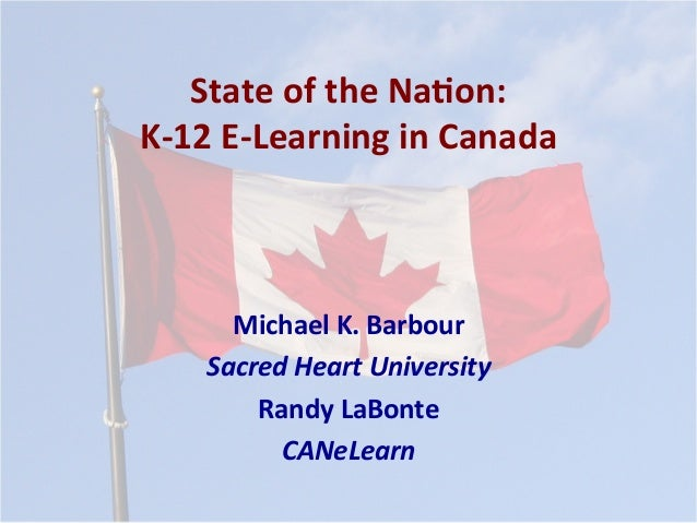State  of  the  Na*on:   K-‐12  E-‐Learning  in  Canada   Michael  K.  Barbour   Sacred  Heart ...