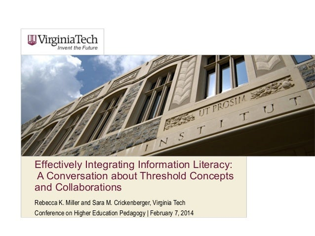 Effectively Integrating Information Literacy: A Conversation about Threshold Concepts and Collaborations Rebecca K. Miller...