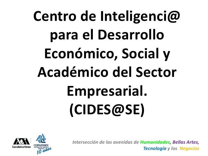 Centro de Inteligenci@   para el Desarrollo  Económico, Social y Académico del Sector     Empresarial.      (CIDES@SE)    ...
