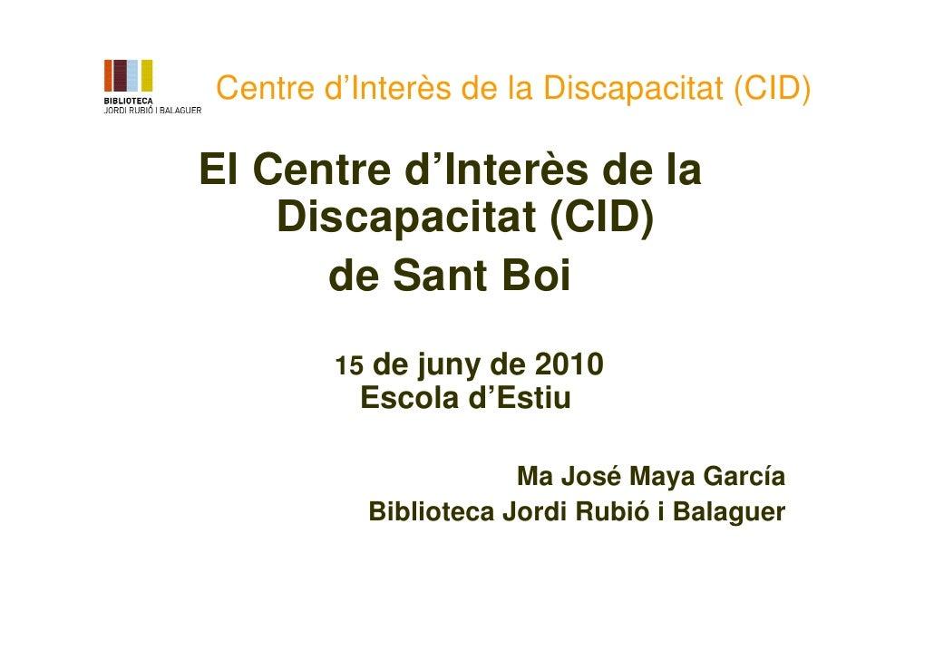 Centre d'Interès de la Discapacitat (CID)  El Centre d'Interès de la     Discapacitat (CID)       de Sant Boi         15 d...
