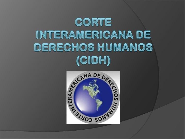   La CIDH es una institución judicial  autónoma de la Organización de los    Estados Americanos (OEA) cuyo       objetivo...