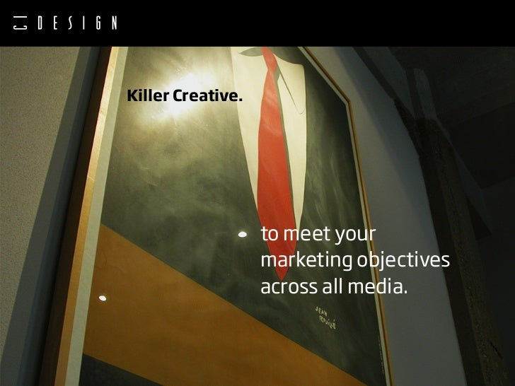 Killer Creative.                        to meet your                    marketing objectives                    across all...