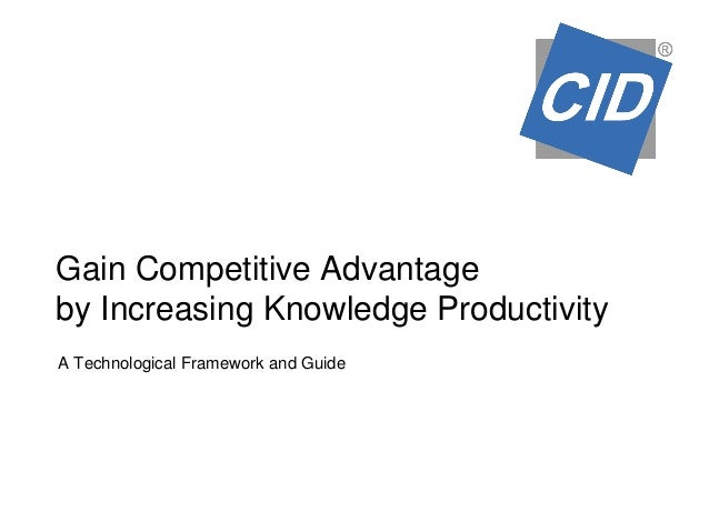 Gain Competitive Advantage by Increasing Knowledge Productivity A Technological Framework and Guide