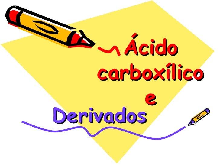 Ácido carboxílico e Derivados