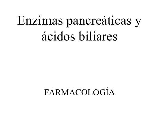 Enzimas pancreáticas y ácidos biliares FARMACOLOGÍA
