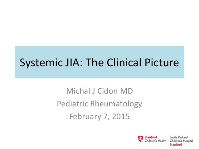 Systemic JIA: The Clinical Picture Michal J Cidon MD Pediatric Rheumatology February 7, 2015