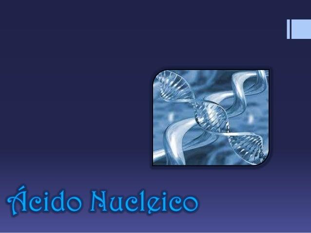 Ácido Nucleico         Os ácidos nucleicos são macromoléculas encontradas nas          células vivas, formadas por nucleo...