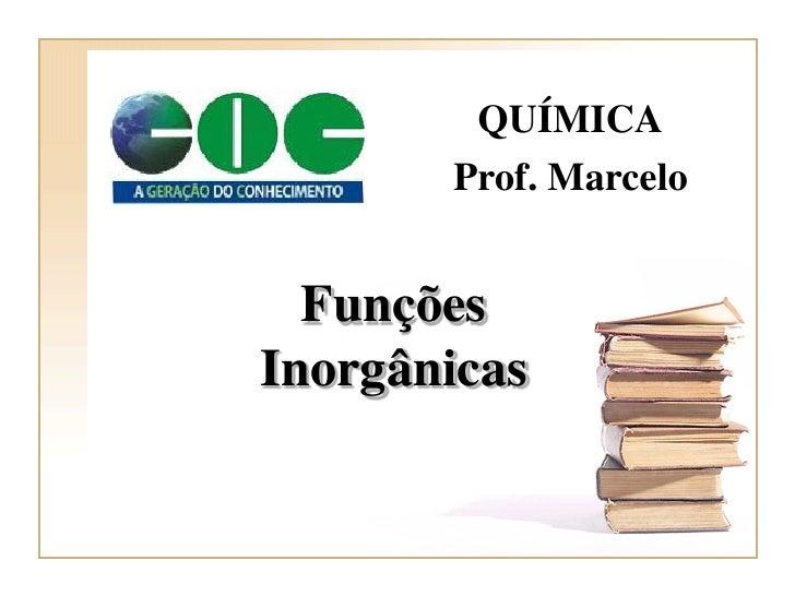 QUÍMICA       Prof. Marcelo  FunçõesInorgânicas