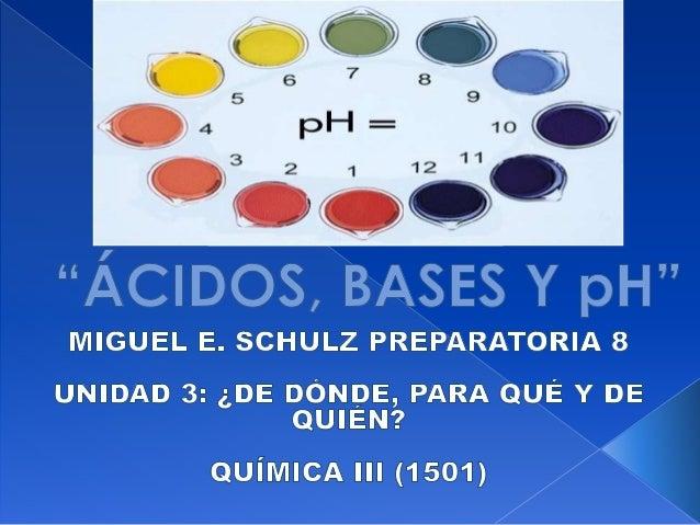  Ampliar los conceptos de ácidos, bases, sales, reacciones de neutralización y pH, para calcular, conocer e identificar e...