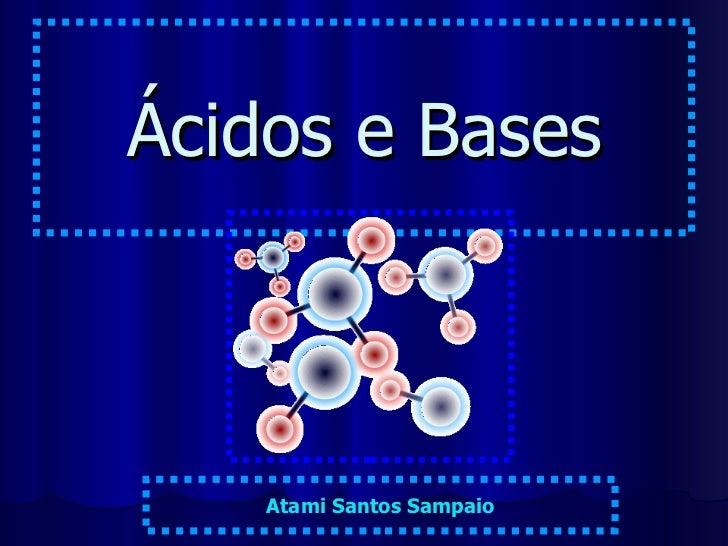 Ácidos e Bases Atami Santos Sampaio