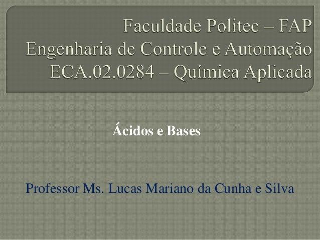 Ácidos e BasesProfessor Ms. Lucas Mariano da Cunha e Silva