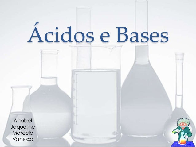 Ácidos e Bases  Anabel  Jaqueline  Marcelo  Vanessa
