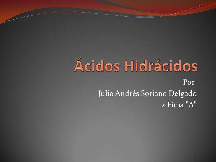 """Por:Julio Andrés Soriano Delgado                   2 Fima """"A"""""""