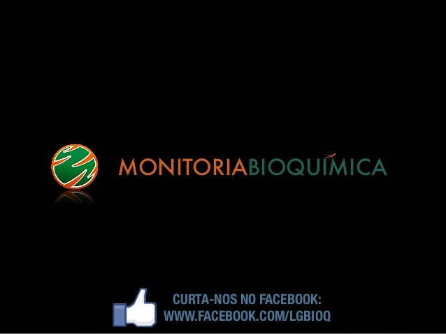 MONITORIABIOQUIMICA CURTA-NOS NO FACEBOOK: WWW.FACEBOOK.COM/LGBIOQ