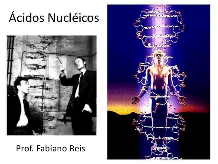 Ácidos Nucléicos<br />Prof. Fabiano Reis<br />
