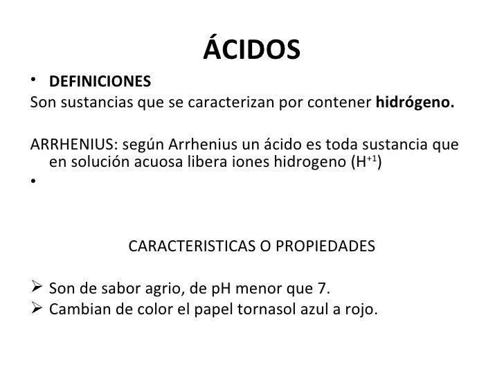 ÁCIDOS• DEFINICIONESSon sustancias que se caracterizan por contener hidrógeno.ARRHENIUS: según Arrhenius un ácido es toda ...