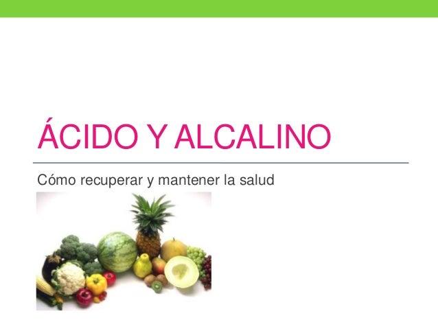 ÁCIDO Y ALCALINO Cómo recuperar y mantener la salud