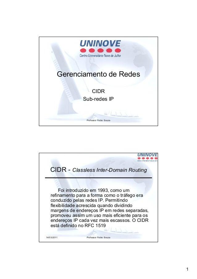 1 Professor Fabio Souza Gerenciamento de Redes CIDR Sub-redes IP 14/03/2011 Professor Fabio Souza CIDR - Classless Inter-D...