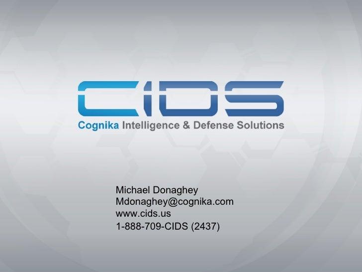 Michael DonagheyMdonaghey@cognika.comwww.cids.us1-888-709-CIDS (2437)