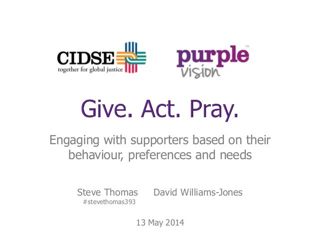 Engaging with supporters based on their behaviour, preferences and needs Steve Thomas David Williams-Jones #stevethomas393...
