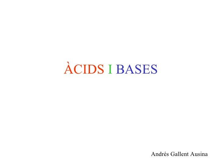 ÀCIDS   I   BASES Andrés Gallent Ausina