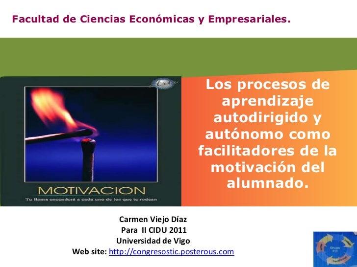 Facultad de CienciasEconómicas y Empresariales.  <br />Los procesos de aprendizaje autodirigido y autónomo como facilitado...