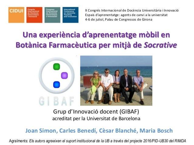 Una experiència d'aprenentatge mòbil en Botànica Farmacèutica per mitjà de Socrative X Congrés Internacional de Docència U...