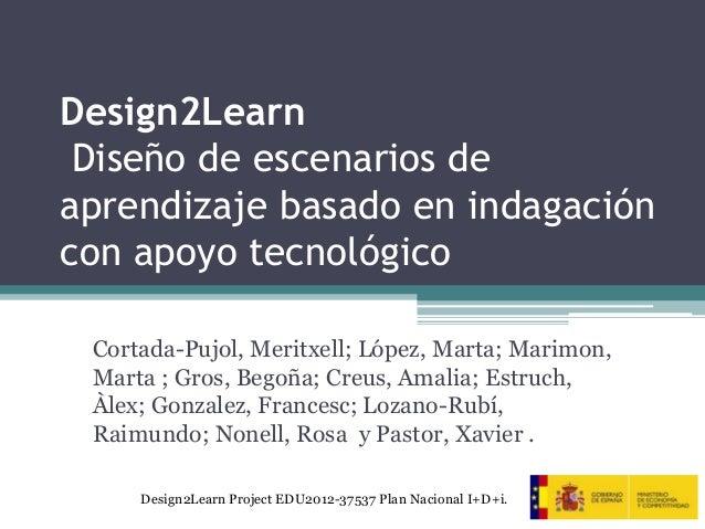 Design2Learn  Diseño de escenarios de  aprendizaje basado en indagación  con apoyo tecnológico  Cortada-Pujol, Meritxell; ...