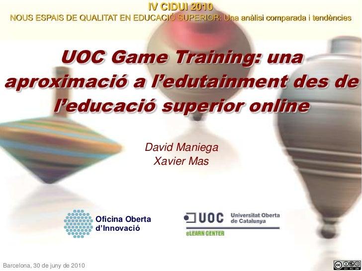 IV CIDUI 2010<br />NOUS ESPAIS DE QUALITAT EN EDUCACIÓ SUPERIOR: Una anàlisi comparada i tendències<br />UOC Game Training...