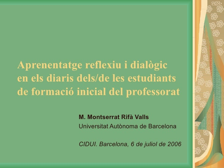 Aprenentatge reflexiu i dialògic  en els diaris dels/de les estudiants de formació inicial del professorat M. Montserrat R...