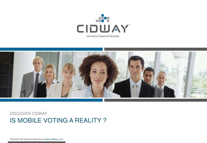 DISCOVER CIDWAY<br />IS MOBILE VOTING A REALITY ?<br />