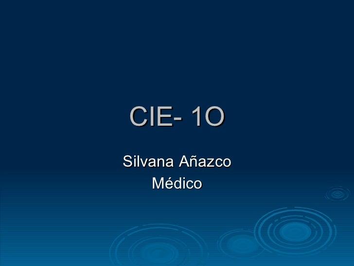 CIE- 1O Silvana Añazco Médico