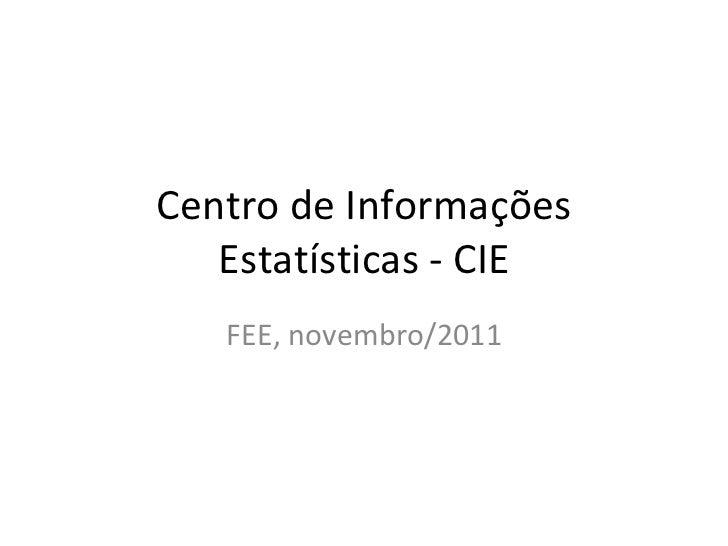 Centro de Informações Estatísticas - CIE FEE, novembro/2011