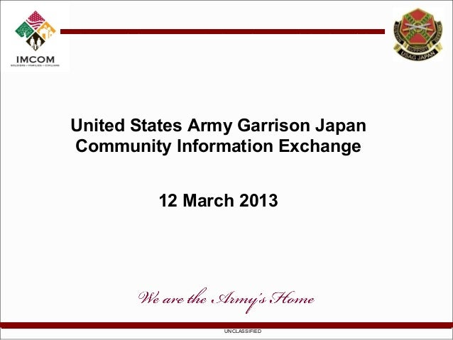 United States Army Garrison JapanCommunity Information Exchange         12 March 2013                 UNCLASSIFIED