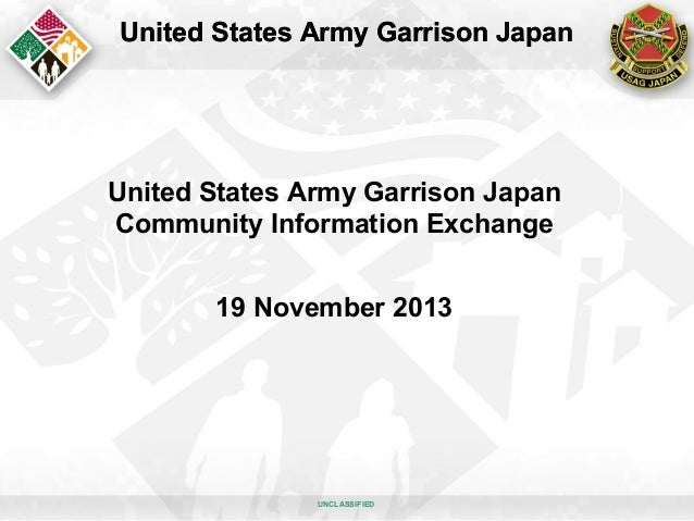 United States Army Garrison Japan  United States Army Garrison Japan Community Information Exchange 19 November 2013  UNCL...