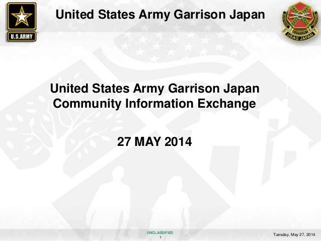 Tuesday, May 27, 2014 1 UNCLASSIFIED United States Army Garrison Japan United States Army Garrison Japan Community Informa...