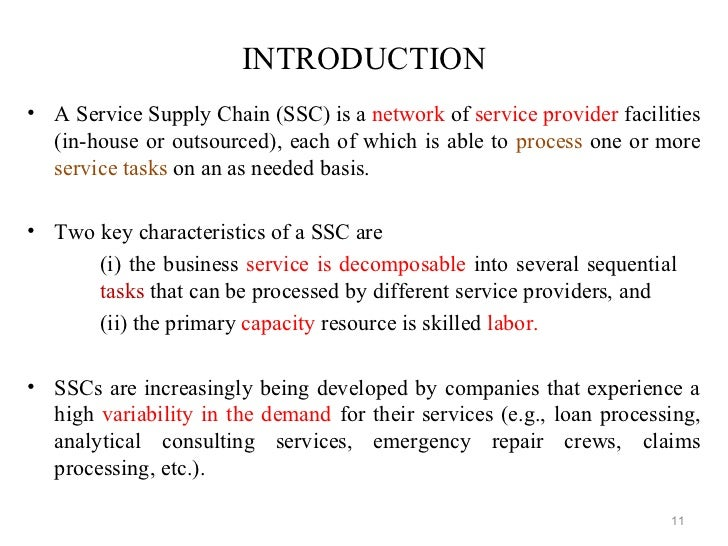 INTRODUCTION• A Service Supply Chain (SSC) is a network of service provider facilities  (in-house or outsourced), each of ...