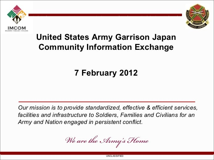 United States Army Garrison Japan Community Information Exchange 7 February 2012 Our mission is to provide standardized, e...