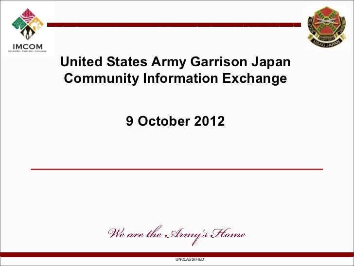 United States Army Garrison JapanCommunity Information Exchange         9 October 2012                UNCLASSIFIED