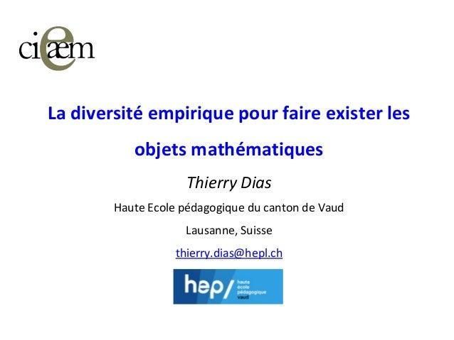 La diversité empirique pour faire exister les objets mathématiques Thierry Dias Haute Ecole pédagogique du canton de Vaud ...
