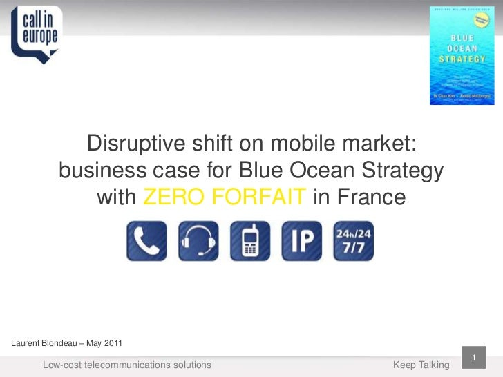 Disruptive shift on mobile market:           business case for Blue Ocean Strategy              with ZERO FORFAIT in Franc...